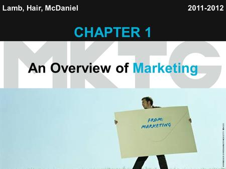 Chapter 1 Copyright ©2012 by Cengage Learning Inc. All rights reserved 1 Lamb, Hair, McDaniel CHAPTER 1 An Overview of Marketing 2011-2012 © WINDSOR &