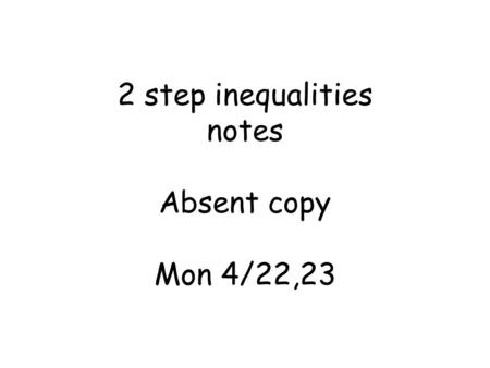 2 step inequalities notes Absent copy Mon 4/22,23.