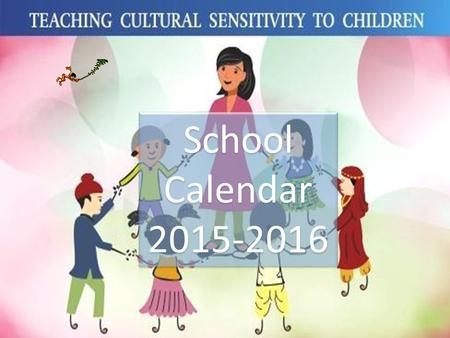School Calendar 2015-2016. DateDay MiscellaneousCo-curricular ActivityExaminationsImportant <strong>Days</strong> 1-Apr-15WedWNew Session begins Orissa <strong>Day</strong> 2-Apr-15ThuHMahavira.