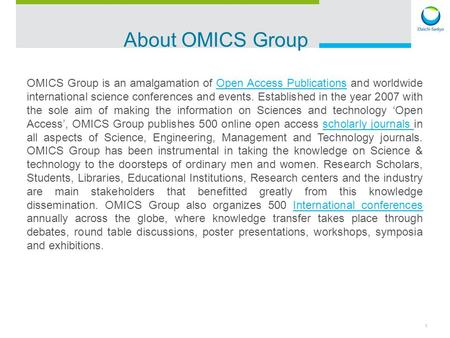 1 About OMICS Group OMICS Group is an <strong>amalgamation</strong> of Open Access Publications and worldwide international science conferences and events. Established.