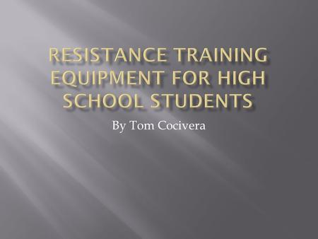 By Tom Cocivera.  The goals of these purchases are  To start a resistance training program  Focus on Freshman and Sophomores  Introduce equipment.