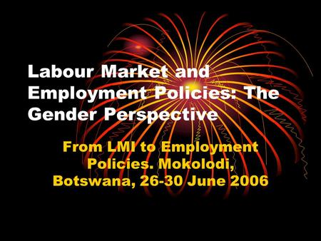 Labour Market and Employment Policies: The Gender Perspective From LMI to Employment Policies. Mokolodi, Botswana, 26-30 June 2006.