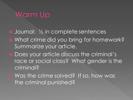  Journal: ½ in complete sentences  What crime did you bring for homework? Summarize your article.  Does your article discuss the criminal's race or.