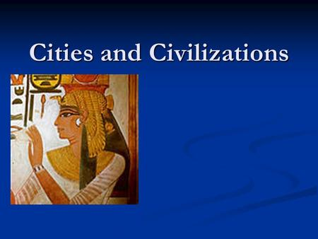 Cities and Civilizations. Cities and Civilizations Seminar We begin at about 8,000 BC when village life began in the New Stone Age... Also known as the.