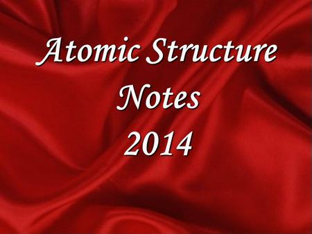 Atomic Structure Notes 2014. 2 Atomic Structure Subatomic particles include ________, _________ and _________. protons neutrons electrons ________ and.