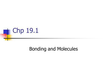 Chp 19.1 Bonding and Molecules. Most pure elements, except ______ ____, will eventually react with another substance to become something else. A molecule.