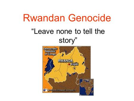 "Rwandan Genocide ""Leave none to tell the story"". Definition of ""Genocide"" The deliberate and systematic destruction or extermination of a particular racial,"