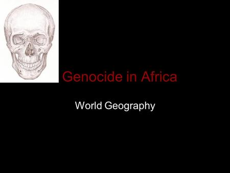 Genocide in Africa World Geography. Rwanda – 1994 Rwanda: How the genocide happened.