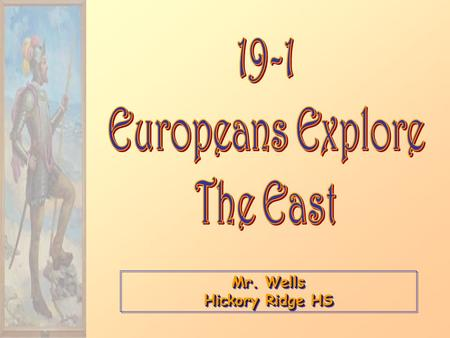 Mr. Wells Hickory Ridge HS. Setting the Stage Because of the Renaissance, Europe was now ready to explore. Most countries shared a desire to establish.