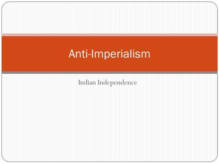 Indian Independence Anti-Imperialism. India's Independence Nationalist Movement Why the development of nationalism Britain's high taxes Racial and disregarding.