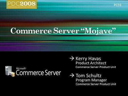  Kerry Havas <strong>Product</strong> Architect Commerce Server <strong>Product</strong> Unit  Tom Schultz Program Manager Commerce Server <strong>Product</strong> Unit PC59.