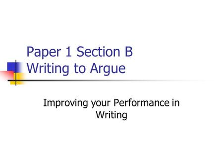 Paper 1 Section B Writing to Argue