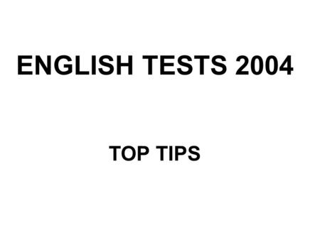 ENGLISH TESTS 2004 TOP TIPS. Why do the tests matter? They show what you have achieved as a reader and a writer in Key Stage 3. They help teachers to.