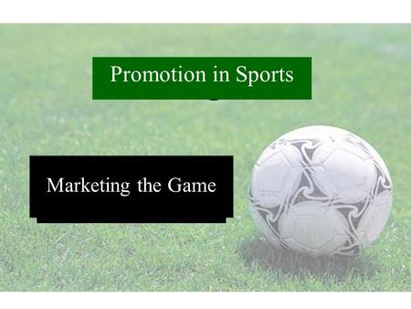 PromotionPromotion Promotion in Sports Marketing the Game.