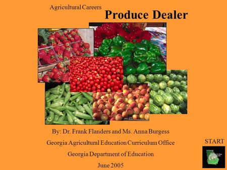 Agricultural Careers By: Dr. Frank Flanders and Ms. Anna Burgess Georgia Agricultural Education Curriculum Office Georgia Department of Education June.