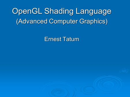OpenGL Shading Language (Advanced Computer Graphics) Ernest Tatum.