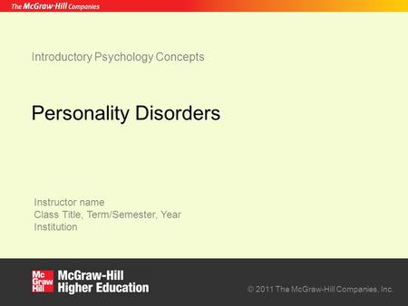 Instructor name Class Title, Term/Semester, Year Institution © 2011 The McGraw-Hill Companies, Inc. Introductory Psychology Concepts Personality Disorders.