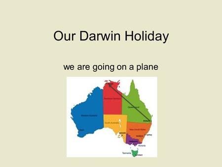 Our Darwin Holiday we are going on a plane. We are going on a plane to visit our family in Darwin. Mummy, N, J & L are ALL going on the plane together.