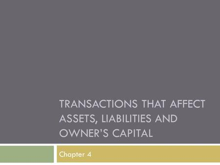 TRANSACTIONS THAT AFFECT ASSETS, LIABILITIES AND OWNER'S CAPITAL Chapter 4.