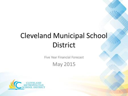 Five Year Financial Forecast May 2015 1 Cleveland Municipal School District.