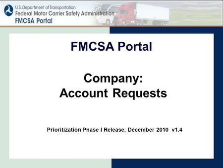 Company: Account Requests FMCSA Portal Prioritization Phase I Release, December 2010 v1.4.