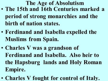 The Age of Absolutism The 15th and 16th Centuries marked a period of strong monarchies and the birth of nation states. Ferdinand and Isabella expelled.