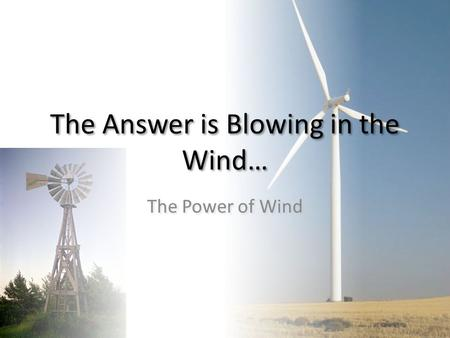 The Answer is Blowing in the Wind… The Power of Wind.