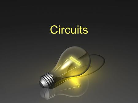 Circuits. SC Standards Covered PS – 6.8Represent an electric circuit by drawing a circuit diagram that includes the symbols for a resistor, switch, and.