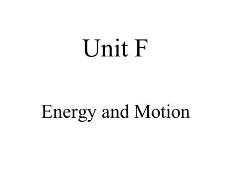 Unit F Energy and Motion.