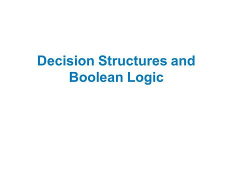 Decision Structures and Boolean Logic