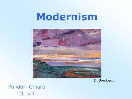 Modernism Polidori Chiara cl. 5D D. Bomberg. What is Modernism? It is a cultural trend. It is the movement in visual arts, music, literature and drama.