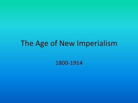 The Age of New Imperialism 1800-1914. Imperialism A policy where stronger nations dominate the political, economic, or cultural life of weaker nations.