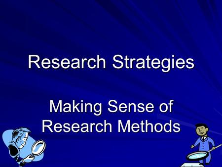 Research Strategies Making Sense of Research Methods.