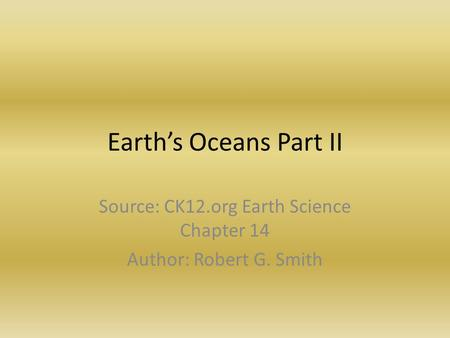 Source: CK12.org Earth Science Chapter 14 Author: Robert G. Smith