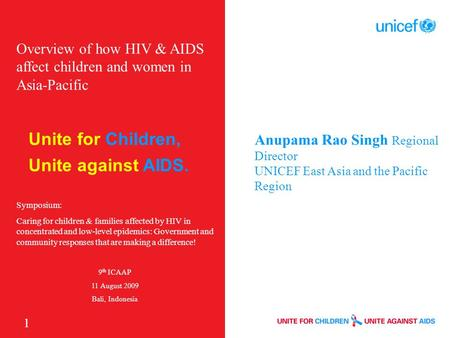 Unite for Children, Unite against AIDS. 1 Overview of how HIV & AIDS affect children and women in Asia-Pacific Symposium: Caring for children & families.