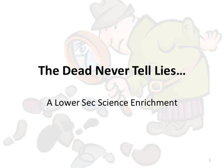The Dead Never Tell Lies… A Lower Sec Science Enrichment 1.