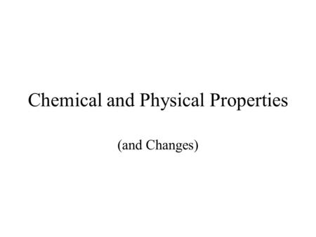 Chemical and Physical Properties (and Changes). What Is Matter?