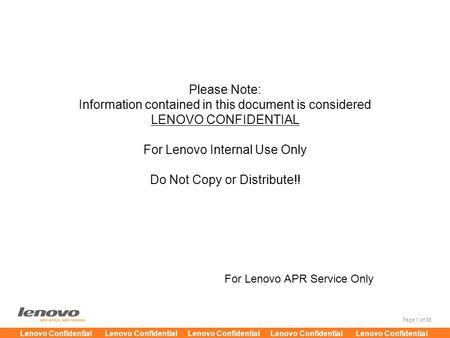 Please Note: Information contained in this document is considered LENOVO CONFIDENTIAL For Lenovo Internal Use Only Do Not Copy or Distribute!! For Lenovo.