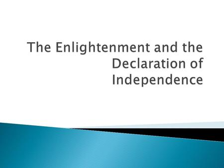 " The ""Enlightenment"", a period in Europe in the 17 th and 18 th centuries saw the development of new ideas about the rights of people and their relationship."