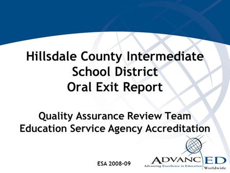 Hillsdale County Intermediate School District Oral Exit Report Quality Assurance Review Team Education Service Agency Accreditation ESA 2008-09.