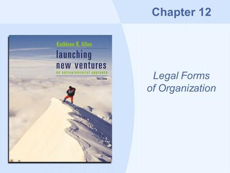 Chapter 12 Legal Forms of Organization. Copyright © Houghton Mifflin Company12-2 Overview How to make the decision Legal forms of organization –Sole proprietorship.