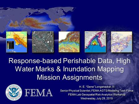 "Response-based Perishable Data, High <strong>Water</strong> Marks & Inundation Mapping Mission Assignments H. E. ""Gene"" Longenecker, III Senior Physical Scientist, FEMA."