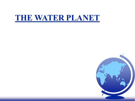 THE WATER PLANET I. THE GEOGRAPHY OF WATER F A. Water is one of our most important resources. –1. Water is essential for agriculture. u a. Irrigation.