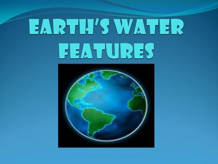 EARTH'S WATER FEATURES