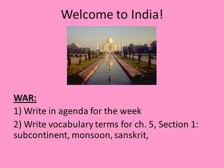 Welcome to India! WAR: 1) Write in agenda for the week
