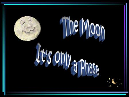 The Moon It's only a Phase.