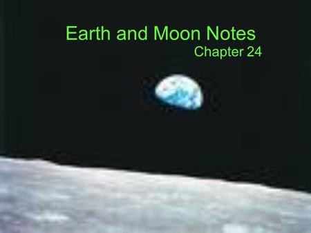 Earth and Moon Notes Chapter 24. GRAVITY Causes spherical shape of planets Decreases as items move farther apart Increases with size of objects.