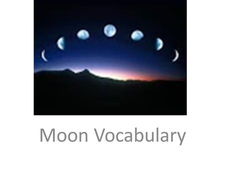 Moon Vocabulary. rotation One complete turn, on its axis.