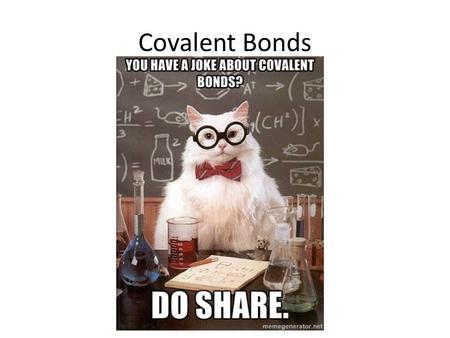 Covalent Bonds. Bonding Atoms - Review Why do atoms bond? Each atom wants a full outermost energy level How do they do this? – By gaining, losing, or.