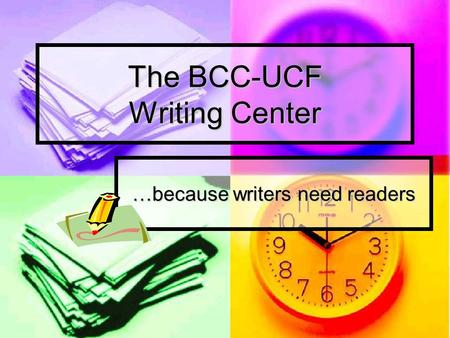 The BCC-UCF Writing Center …because writers need readers.